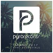 Miami 2K17 (Pyro Essentials) by Various Artists