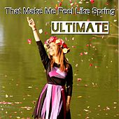 Ultimate That Make Me Feel Like Spring von Various Artists