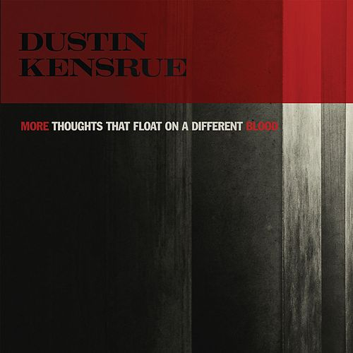 More Thoughts That Float On A Different Blood by Dustin Kensrue
