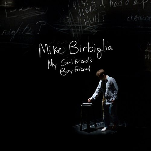 My Girlfriend's Boyfriend by Mike Birbiglia