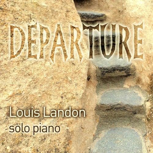 Departure - Solo Piano by Louis Landon