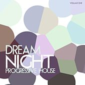 Dream Night Progressive House, Vol. 1 by Various Artists