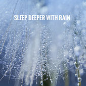 Sleep Deeper With Rain by Various Artists