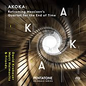 Akoka: Reframing Messiaen's Quartet for the End of Time by David Krakauer