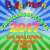 Ballermann Frühlingscharts 2017 - Die Mallorca Opening Hits von Various Artists
