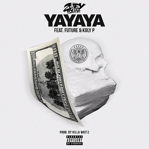 Yayaya (feat. Future & Koly P) by Zoey Dollaz