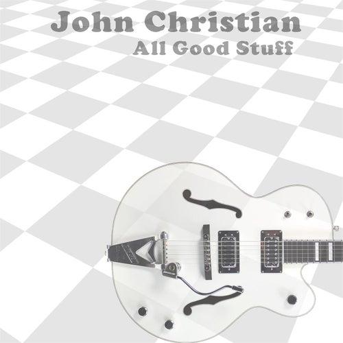 All Good Stuff by John Christian