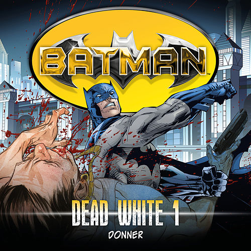 Dead White, Folge 1: Donner von Batman