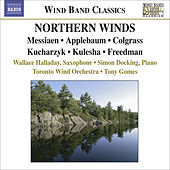 COLGRASS, M.: Dream Dancer / MESSIAEN, O.: Oiseaux exotiques / KUCHARZYK, H.: Some Assembly Required (Northern Winds) (Toronto Wind Orchestra, Gomes) by Various Artists