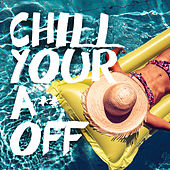 Chill Your A** Off von Ibiza Chill Out