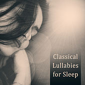 Classical Lullabies for Sleep – Relaxing Music, Ambient Instrumental Music by Lullaby Land