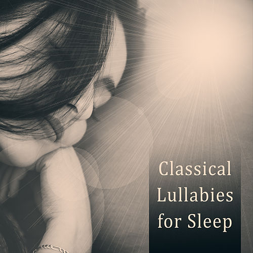 Classical Lullabies for Sleep – Relaxing Music, Ambient Instrumental Music de Lullaby Land