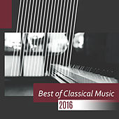 Best of Classical Music 2016 – Classical Music for Relax, Ambient Instrumental Music by Relaxing Piano Music