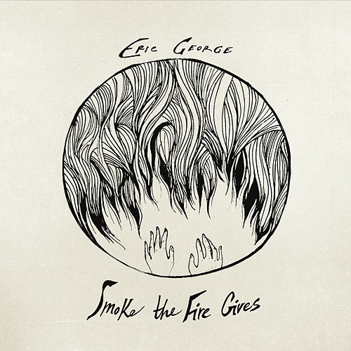 Smoke the Fire Gives by Eric George