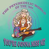 The Psychedelic World of the '60s: You're Gonna Miss Me by Various Artists