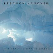 The World Is Getting Colder de Lebanon Hanover