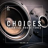 Choices - Essential House Tunes, Vol. 25 by Various Artists