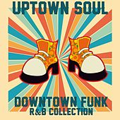 Uptown Soul, Downtown Funk: R&B Collection de Various Artists
