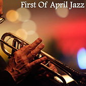 First Of April Jazz by Various Artists