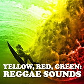 Yellow, Red, Green: Reggae Sounds by Various Artists