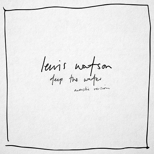 Deep The Water (Acoustic Version) by Lewis Watson