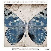 The Elegance of Electronic Music - Tech House Edition by Various Artists
