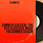 Summer Classical: The Best Classical Music for Summer Season von Various Artists