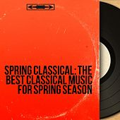 Spring Classical: The Best Classical Music for Spring Season von Various Artists
