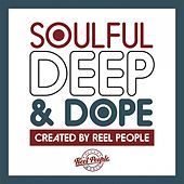 Soulful Deep & Dope (Created by Reel People) by Various Artists