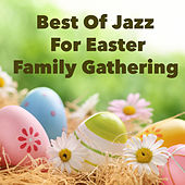 Best Of Jazz For Easter Family Gathering de Various Artists