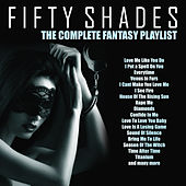 Fifty Shades - The Complete Fantasy Playlist by Various Artists