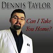 Can I Take You Home? by Dennis Taylor