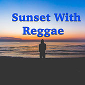 Sunset With Reggae by Various Artists