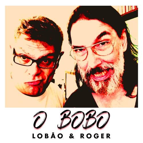 O Bobo de Lobão & Roger