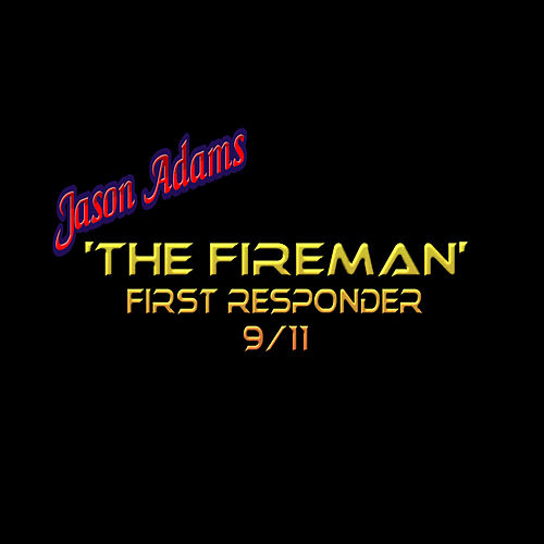 The Fireman: First Responder 9/11 by Jason Adams