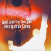 Stand up for the Champion / Staan op vir die Koning de Verskeie Kunstenaars