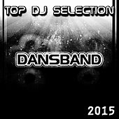Top DJ Selection Dansband‎ 2015 (Master Essential Dance Electro House Ibiza Miami Barcelona) by Various Artists