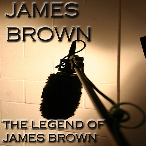The Legend of James Brown by James Brown