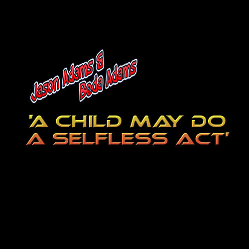 A Child May Do a Selfless Act by Jason Adams
