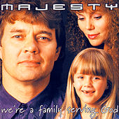 We're a family serving God by Majesty
