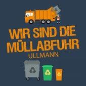 Wir sind die Müllabfuhr by Ullmann