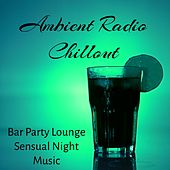 Ambient Radio Chillout - Bar Party Lounge Sensual Night Music with Oriental Electro Chill Dance House Sounds de Various Artists