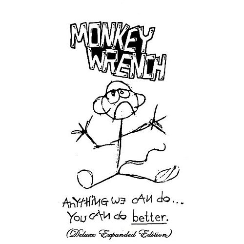 Anything We Can Do, You Can Do Better (Deluxe Expanded Edition) by Monkeywrench