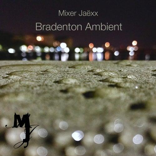 Bradenton Ambient by Mixer Jaëxx