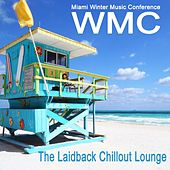 WMC Miami Winter Music Conference (The Laidback Chillout Lounge) & DJ Mix de Various Artists