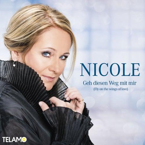 Geh diesen Weg mit mir (Fly on the wings of love) von Nicole