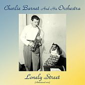 Lonely Street (Remastered 2017) by Charlie Barnet & His Orchestra