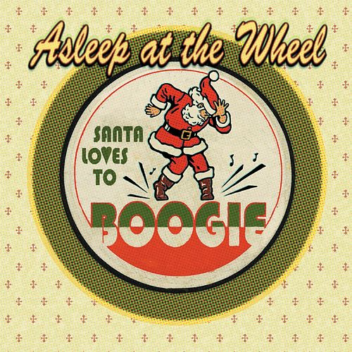 Santa Loves to Boogie by Asleep at the Wheel