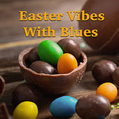 Easter Vibes With Blues by Various Artists