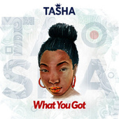 What You Got de Tasha